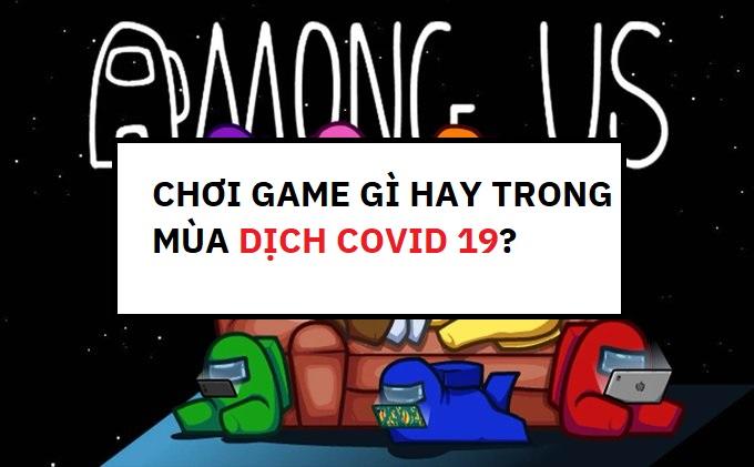 Nên chơi game gì hay trong mùa dịch Covid 19?
