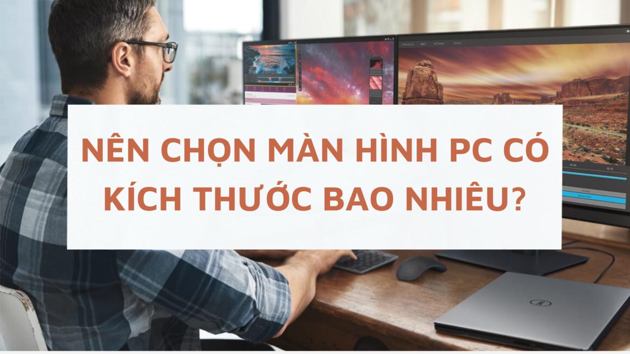 Nên mua máy tính có kích thước màn hình pc bao nhiêu?