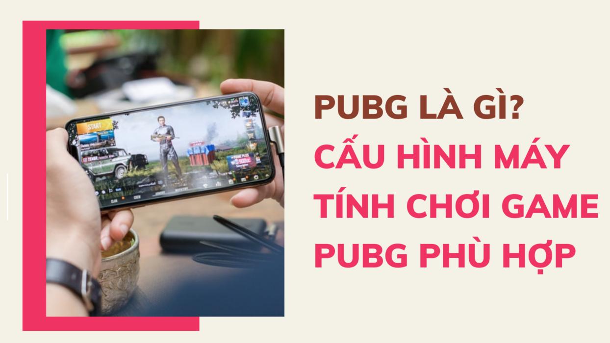 Cau-hinh-choi-game-pubg-phu-hop