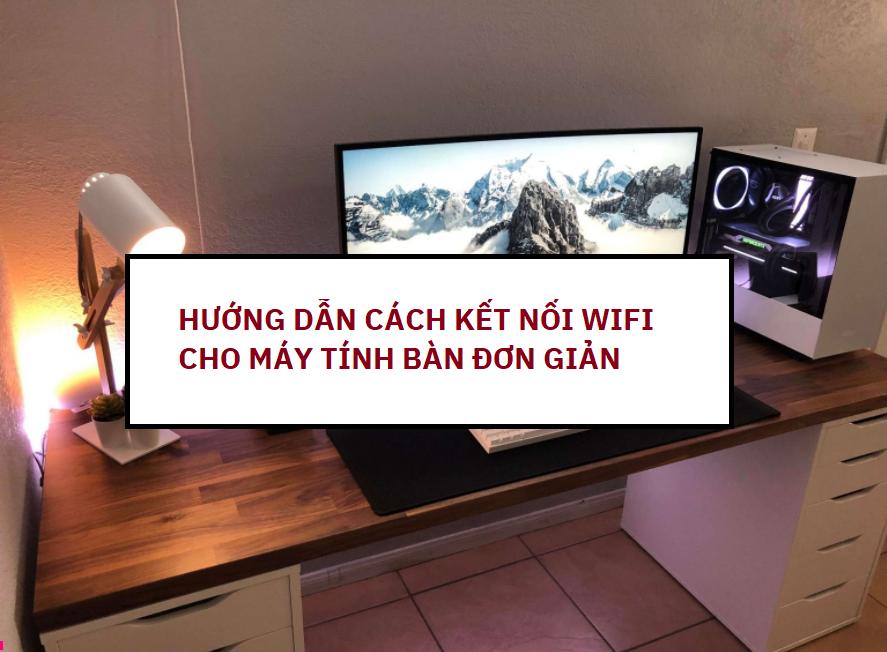 cach-ket-noi-wifi-cho-may-tinh-ban