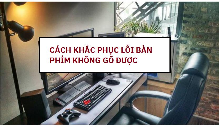cach-khac-phuc-loi-ban-phim-khong-go-duoc