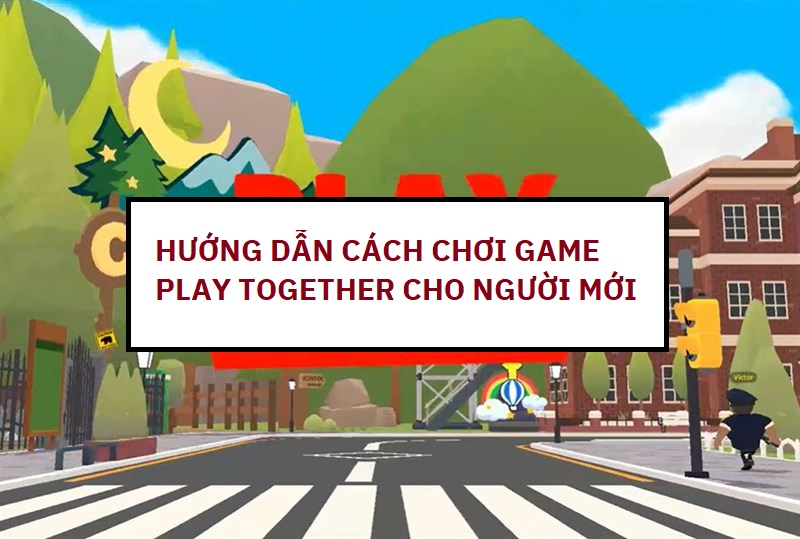 cach-choi-game-play-together